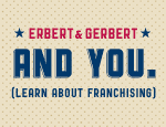 Erbert & Gerbert and You: Learn about Franchising